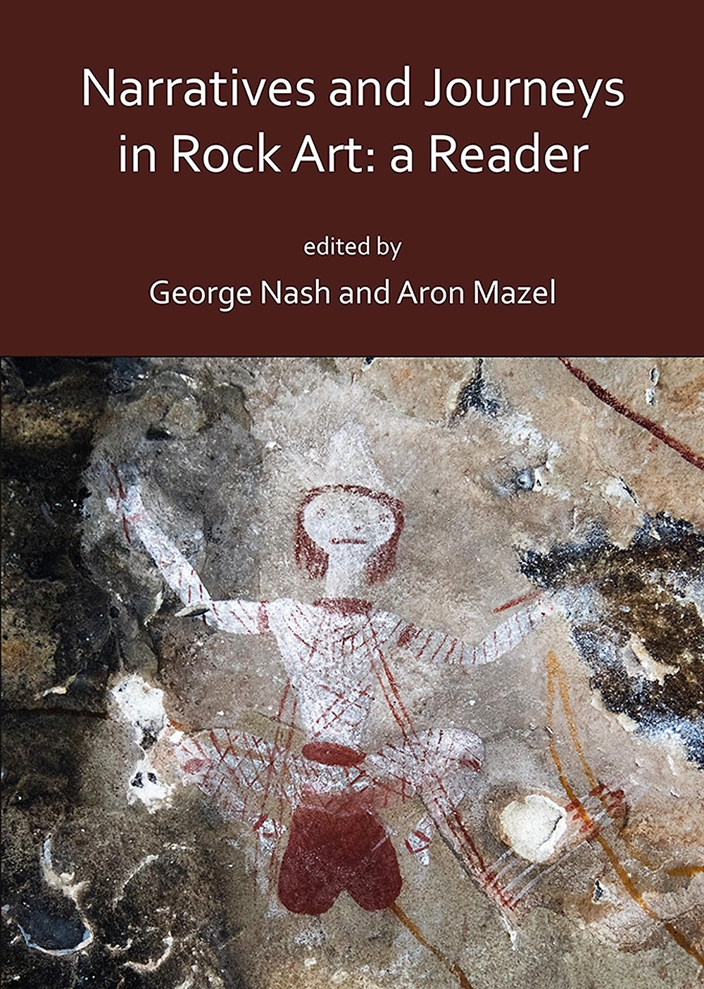 Narratives and Journeys in Rock Art: A Reader edited by George Nash and Aron Mazel